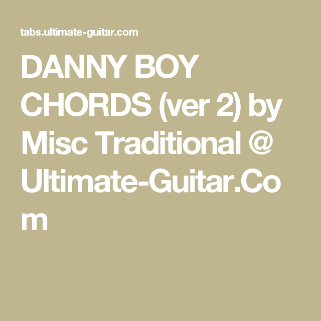 Danny Boy Chords Ver 2 By Misc Traditional Ultimate Guitar
