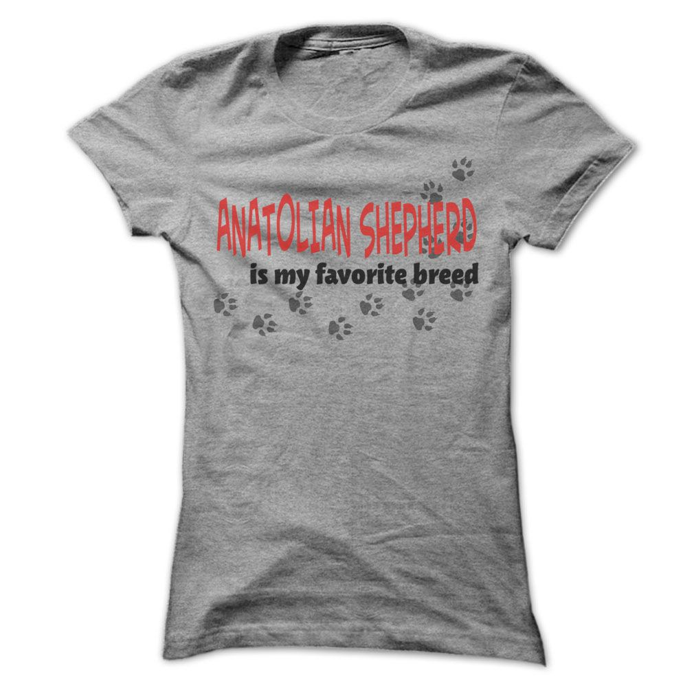 Anatolian Shepherd Is My favorite breed - Awesome Shirt !