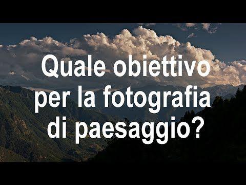 Quale Obiettivo Per La Fotografia Di Paesaggio Youtube Fotografia Di Paesaggi Fotografia Lezioni Di Fotografia