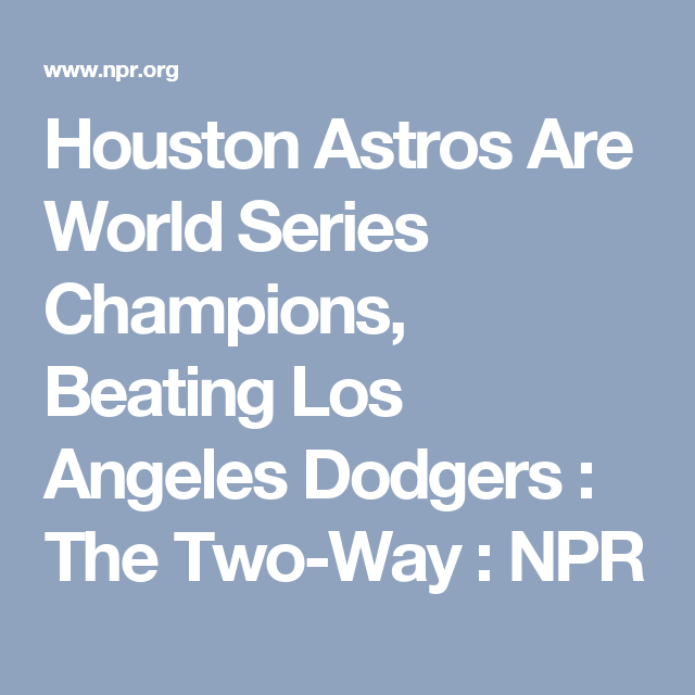 Houston Astros Defeat Los Angeles Dodgers To Take World