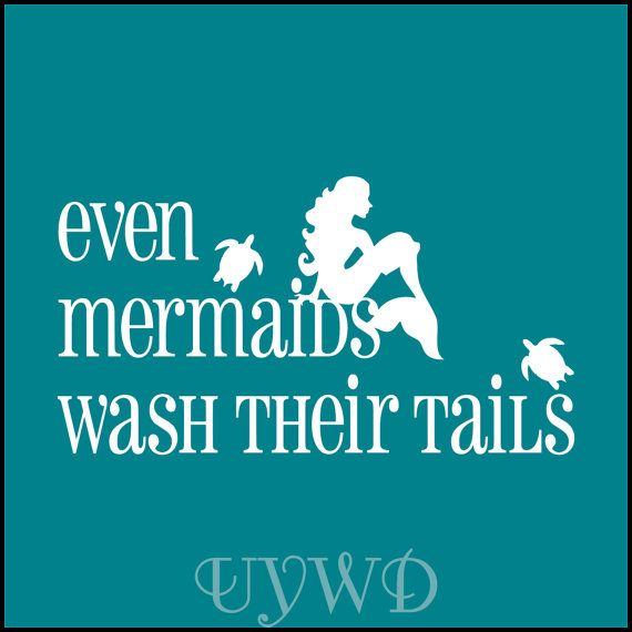 Even mermaids wash their tails Darling in a little girls bathroom ...