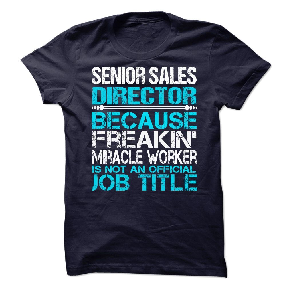 Senior Sales Director Because Freaking Miracle Worker Is Not An