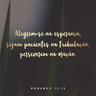 Romanos 12:12 NTLH Nova Tradução na Linguagem de Hoje