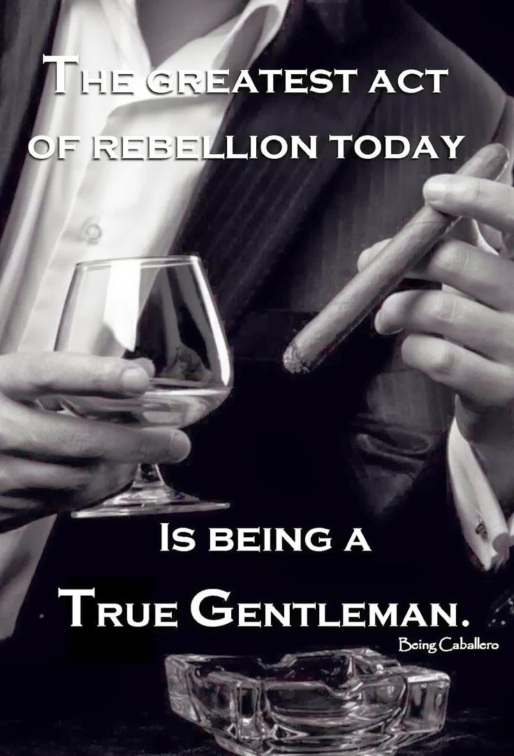 The Greatest Act Of Rebellion Today Is Being A Gentleman A Toast To