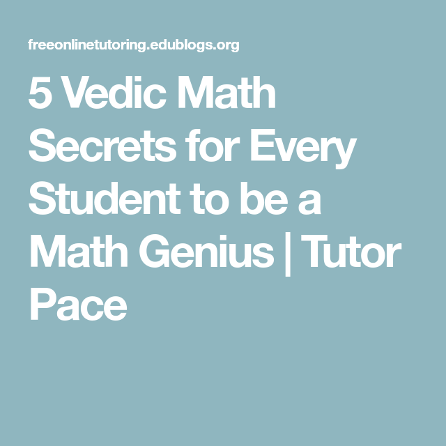 5 Vedic Math Secrets For Every Student To Be A Math Genius Tutor Pace Math Genius Math Math Tricks