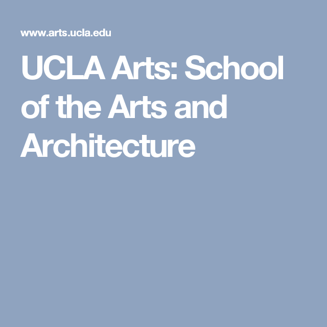 UCLA Arts: School Of The Arts And Architecture