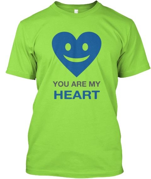 You Are My   Heart Lime T-Shirt Front