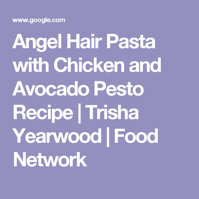 Angel hair pasta with chicken and avocado pesto recipe trisha angel hair pasta with chicken and avocado pesto recipe trisha yearwood food network forumfinder Gallery