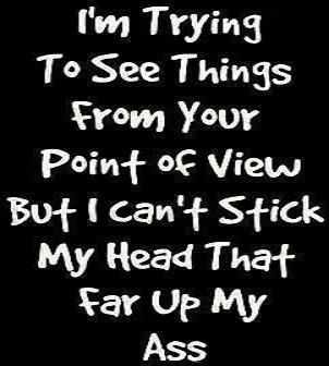 Im trying to see things from your point of view