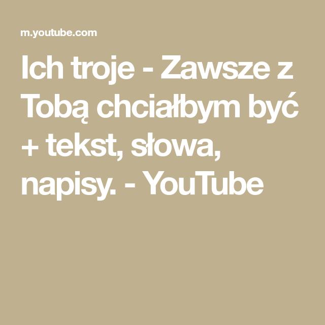 Ich Troje Zawsze Z Toba Chcialbym Byc Tekst Slowa Napisy Youtube Youtube Music Artists Toba