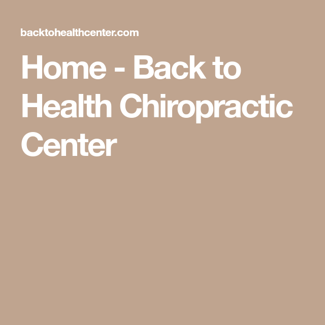 Home Back To Health Chiropractic Center Chiropractic Center Chiropractic Care Chiropractic
