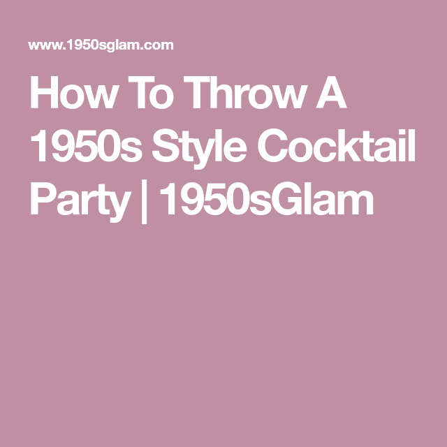 462a84dbee90 How To Throw A 1950s Style Cocktail Party | 1950sGlam | Lenora's ...