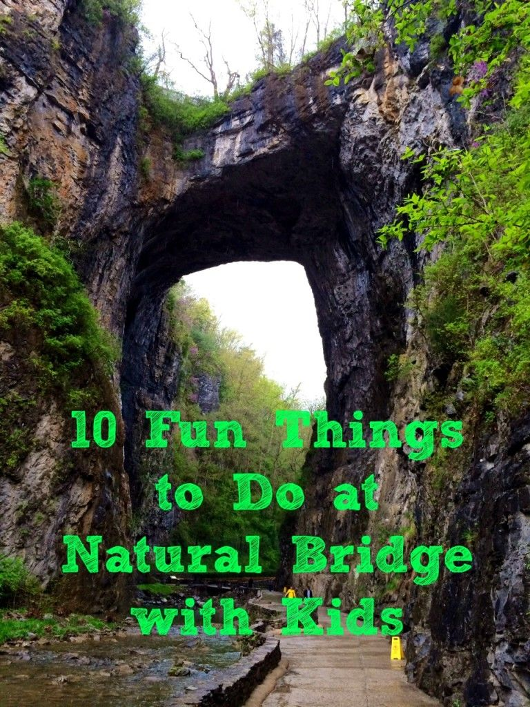 Visiting Natural Bridge 10 Things To Do With Kids Natural Bridge Natural Bridge Virginia Virginia Travel