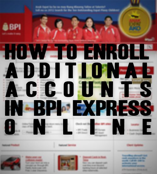 How to Enroll Additional Accounts in BPI Express Online
