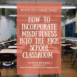 How to Incorporate Mindfulness into the High School Classroom  When do I have time  is part of Teaching mindfulness, High school classroom, School classroom, Teaching high school english, Mindful education, English classroom - The first thing that you are probably wondering about incorporating mindfulness into a high school classroom is,  When do I have time   The answer is  IT ONLY TAKES A MINUTE! I never feel like I have enough time to teach everything I want, let alone incorporate mindfulness into the classroom  I teach at a technical vocational high school, which creates a unique teaching schedule for me  Students only attend academic classes for 91 days a year! The other 91 days they attend their trade technology  This creates a limited amount of time for me to spend with my students  On average I see the students for an estimate of 5 hours a week and then only for half the school year  Knowing how important it is to include mindful practices into the classroom environment, I developed a variety of activities that only take a few minutes to perform  I had no other choice  The creation of OneMinuteMindfulness Activity Cards gave me the ability to have an easy and accessible way to practice mindful skills with my students Attending the Mindful Educator Training at Omega Institute in Rhinebeck, NY  Omega Institute gave me the inspiration for each activity  When developing these cards I kept three things in mind What mindful technique did I want the students to practice  Can this be done in a classroom setting with few or no extra tools  Can the activity be done in one minute (five minutes total)  Then I began my research and practice  I started reading a variety of mindfulness books and blogs, as well as watching videos on different mindfulness techniques and activities  Then I modified them so they could be completed in one minute  Then we began  I took the first five minutes of every class to test out every one of these activities  Some of them worked great, whi