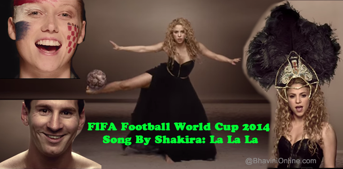 Fifa World Cup 2014 Song By Shakira La La La Bhavinionline Com Shakira World Cup 2014 World Cup