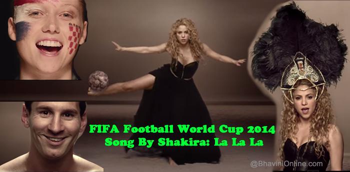Fifa World Cup 2014 Song By Shakira La La La Bhavinionline Com World Cup 2014 Shakira World Cup