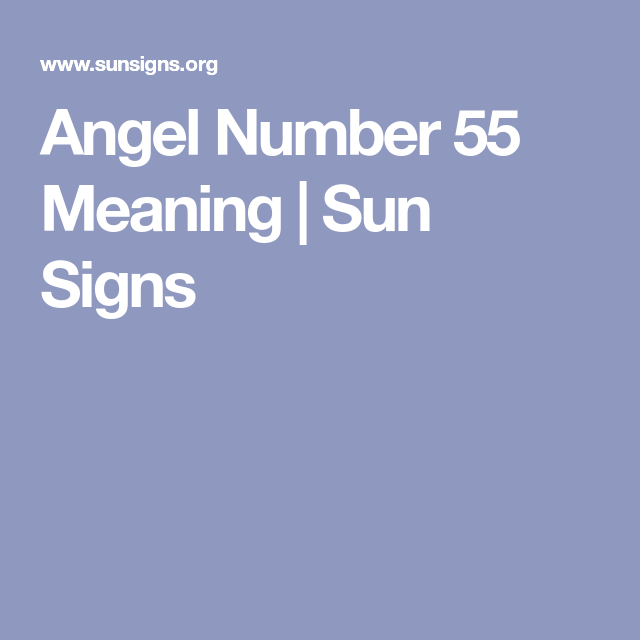 Angel Number 55 Meaning | Sun Signs | Angel signs | Angel numbers