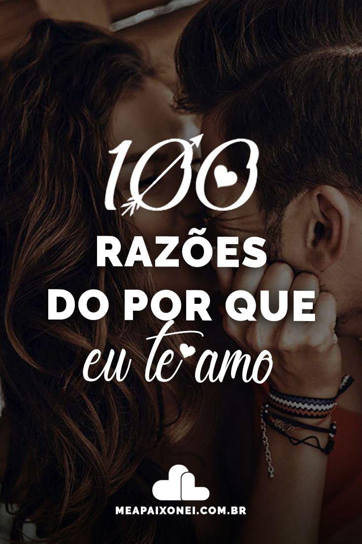 100 Razoes Do Por Que Eu Te Amo Em 2020 Te Amo Te Amo Namorada