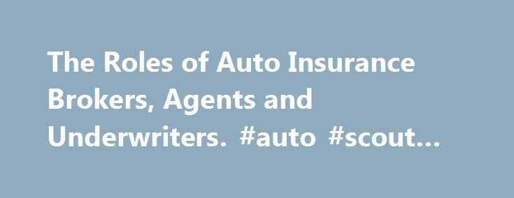 The Roles of Auto Insurance Brokers, Agents and