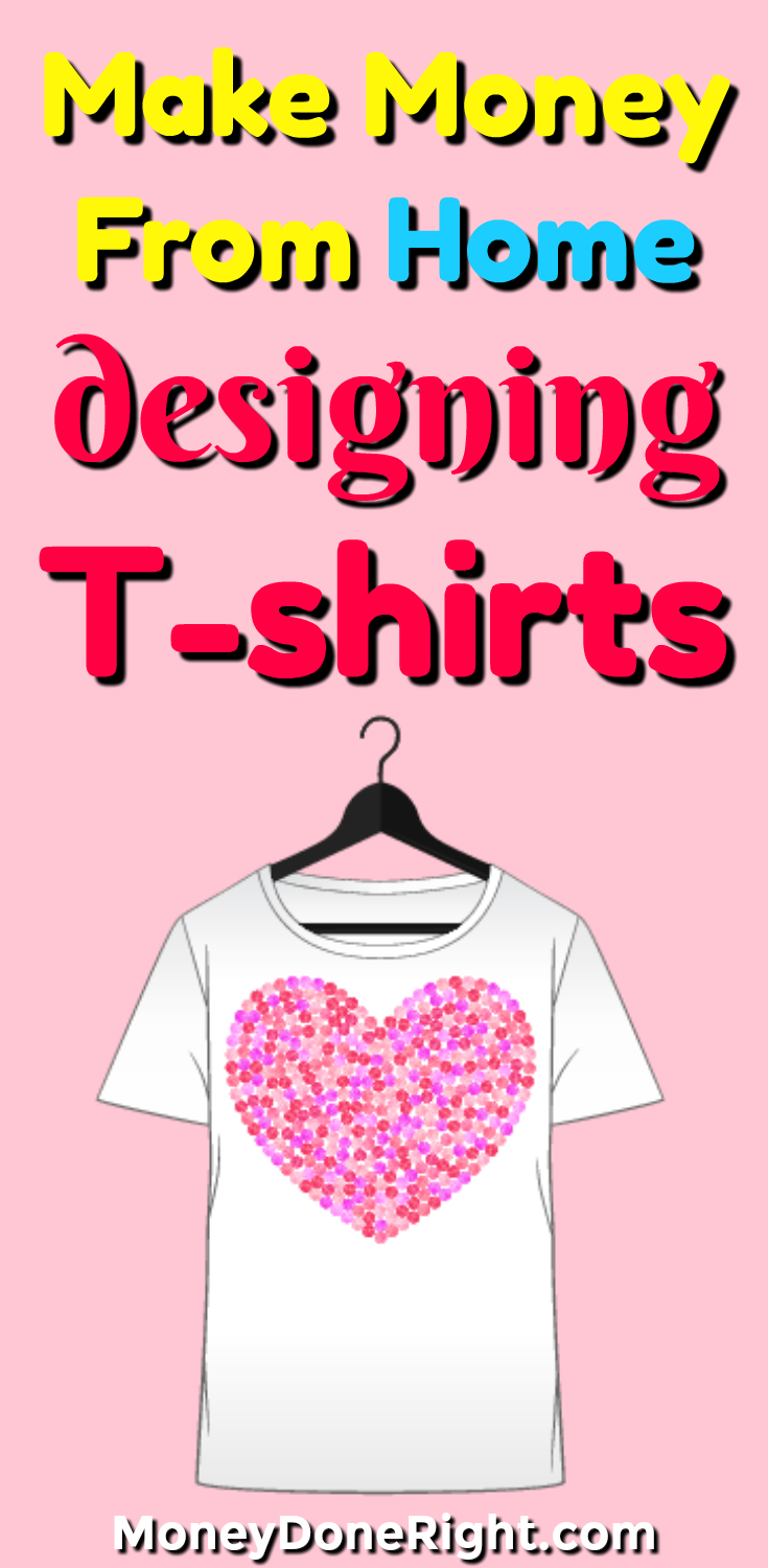 874fbdf15 You can make money from home designing T-shirts without having to deal with  printing and shipping and inventory and all that hassle-y stuff.