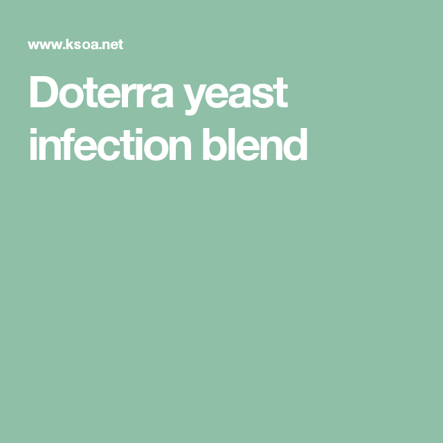 Doterra yeast infection blend | Yeast infection Yeast ...