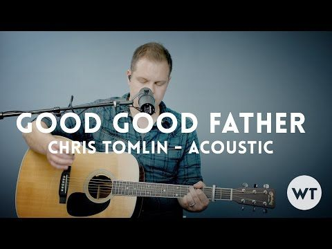 Good Good Father Chris Tomlin Housefires Acoustic W Chords