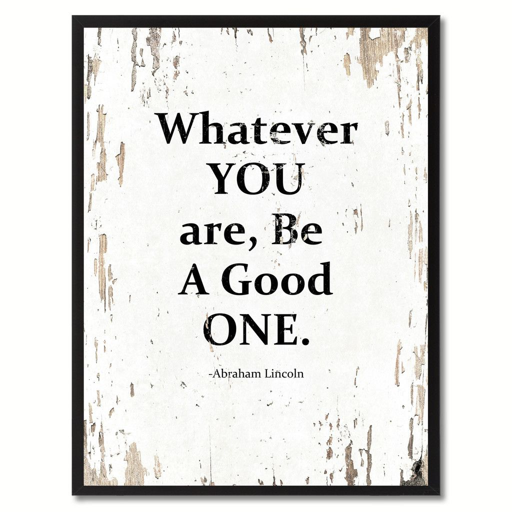 Love Quotes On Canvas Whatever You Are Be A Good One Abraham Lincoln Saying Motivation