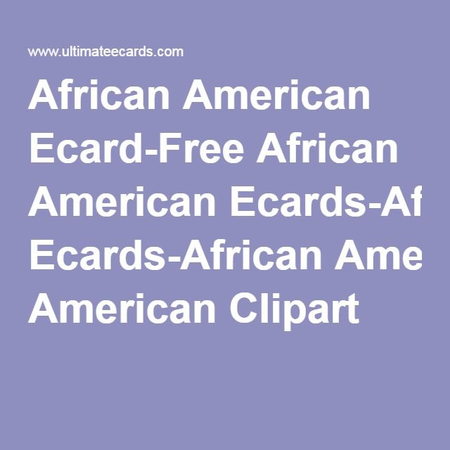 African american ecard free african american ecards african american african american ecards and african american clipart browse our african american greetings cards and select our clipart to spruce up your free african m4hsunfo Images