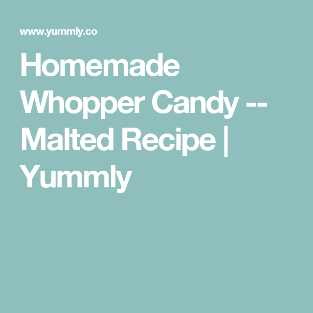 Homemade Whopper Candy -- Malted Recipe | Yummly