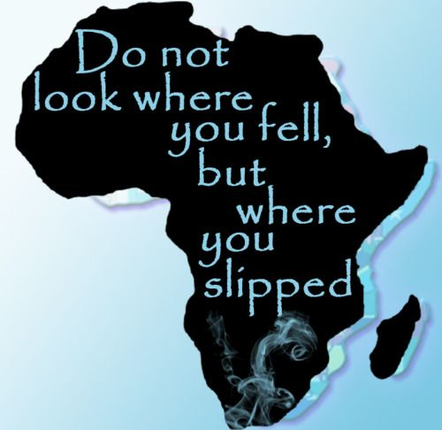 Best African Quotes: Do Not Look Where You Fell, But Where You Slipped