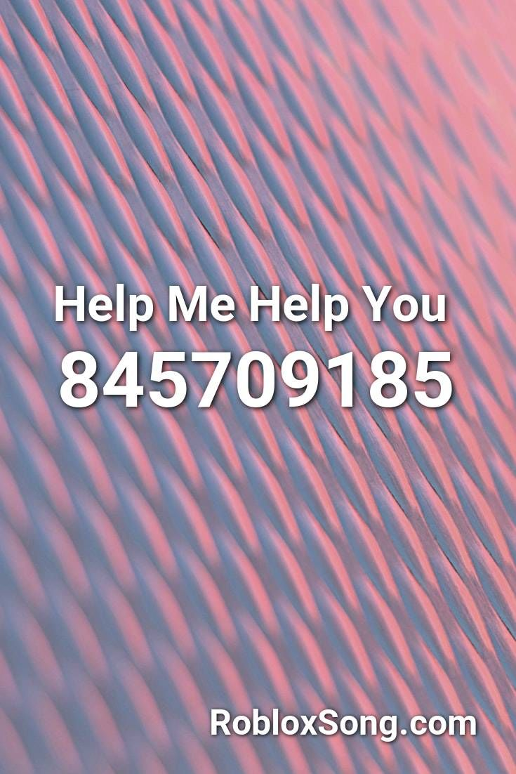 Help Me Help You Roblox ID Roblox Music Codes in 2020