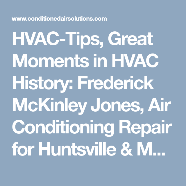 Hvac Tips Great Moments In Hvac History Frederick Mckinley Jones