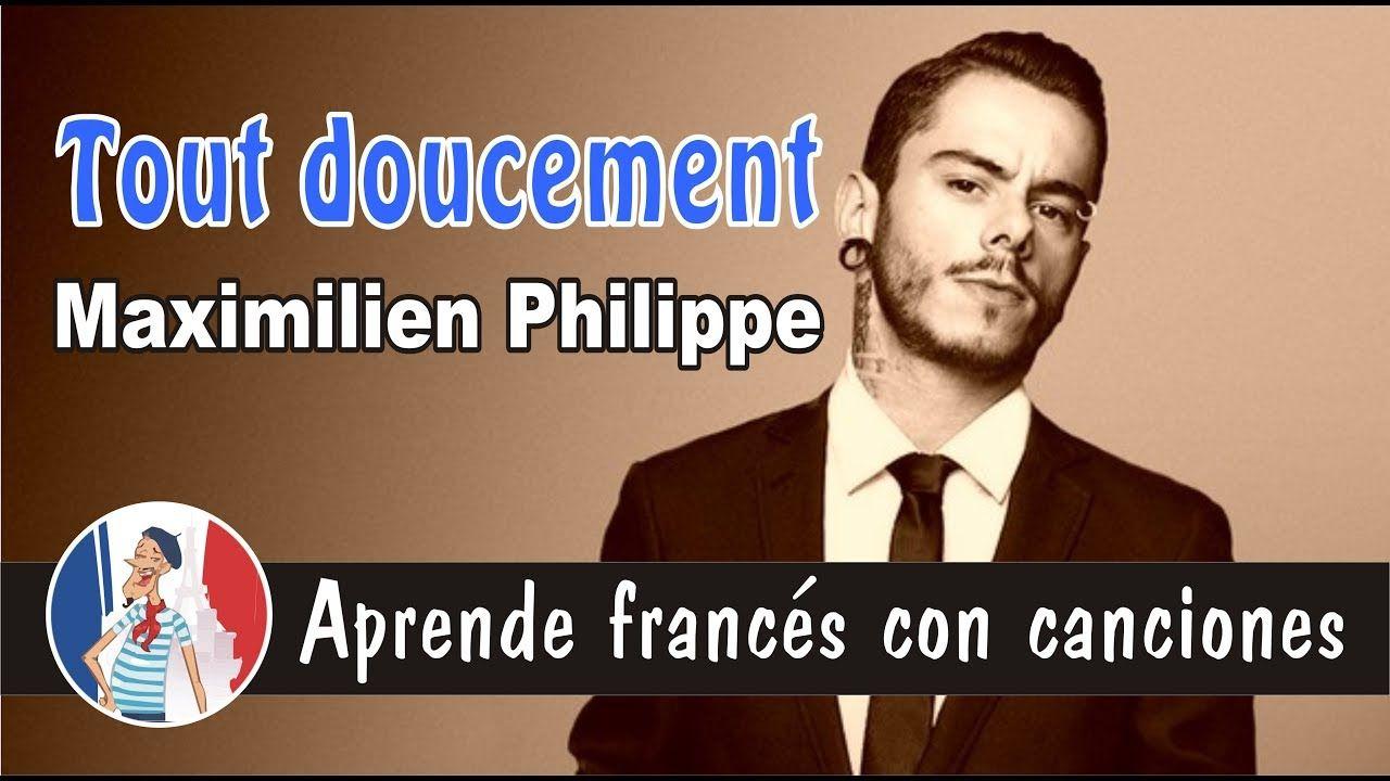 Francés con canciones: Tout doucement - Maximilien Philippe  Ejercicio gratis con esta canción en el blog de frances-facil