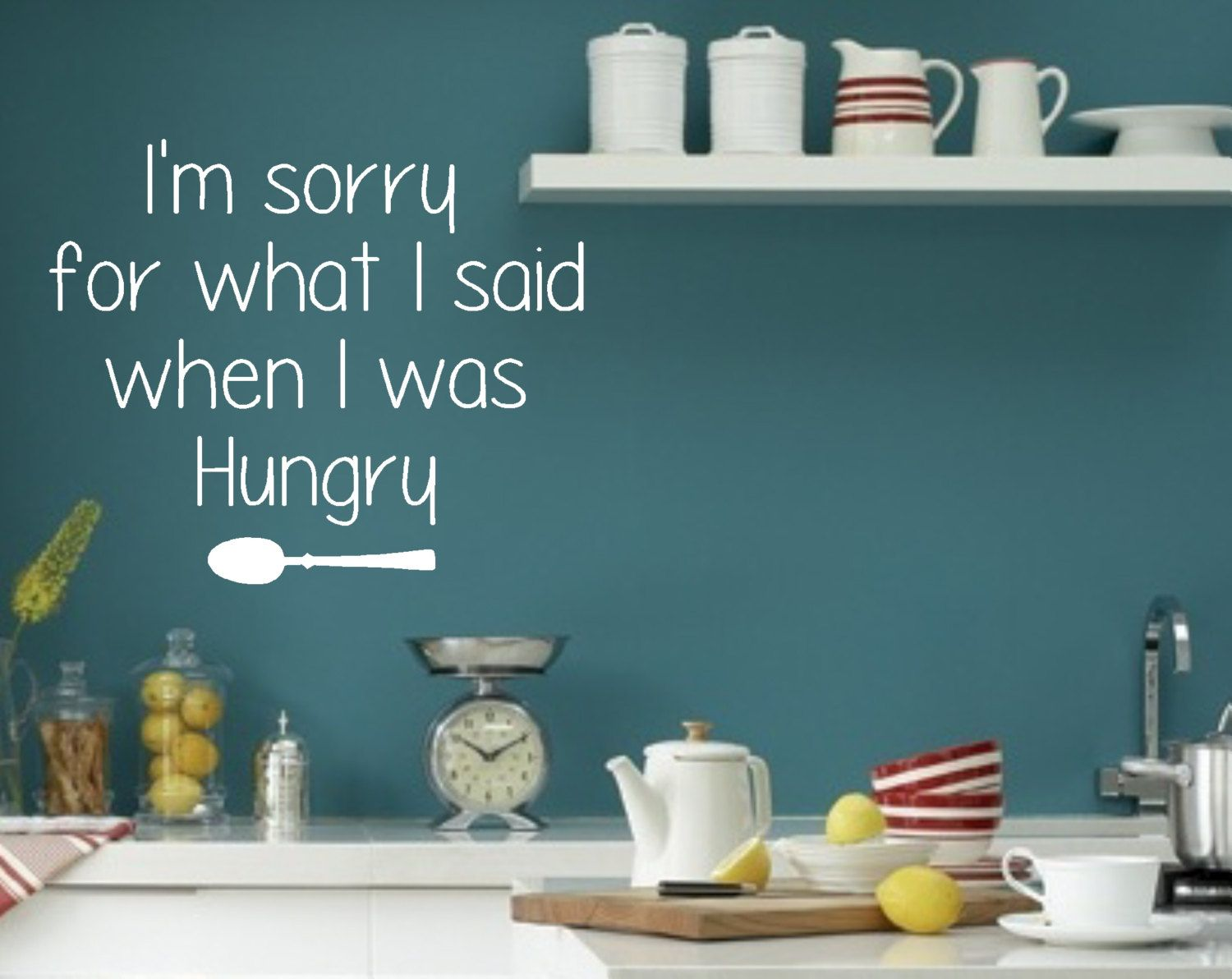 Vinyl Wall Decal-I\'m sorry for what I said when I was hungry ...