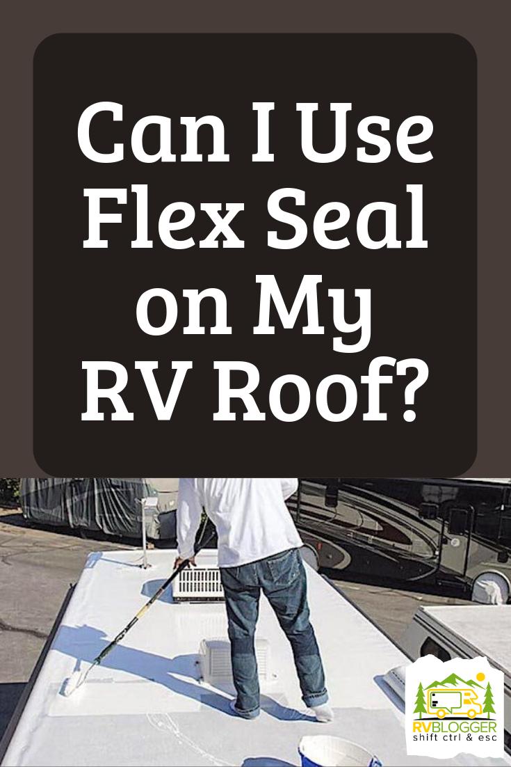 Can I Use Flex Seal On My Rv Roof Rvblogger Camper Maintenance Camper Repair Camper Trailer Remodel