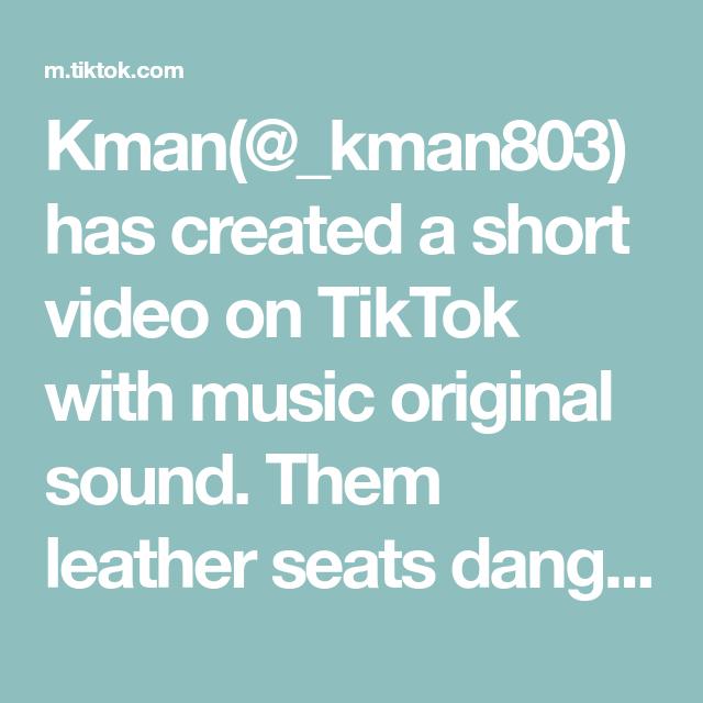 Kman Kman803 Has Created A Short Video On Tiktok With Music Original Sound Them Leather Seats Dangerous Program Ideas Here Comes The Bride The Originals