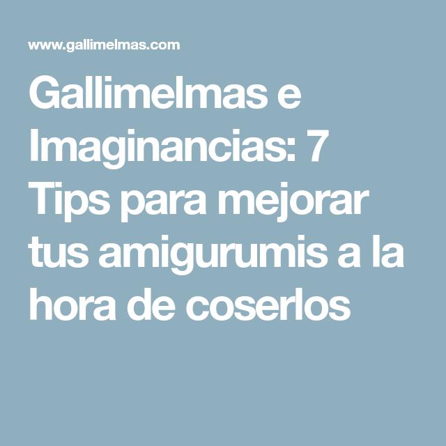 Gallimelmas e Imaginancias: 7 Tips para mejorar tus amigurumis a la hora de coserlos