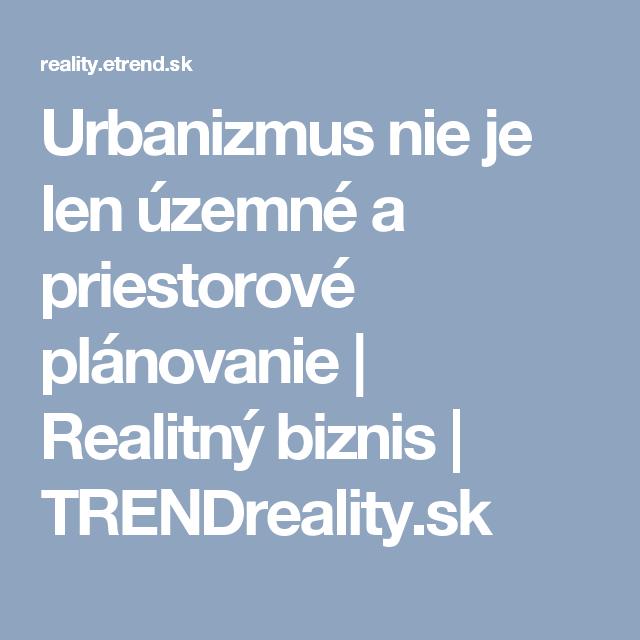 Urbanizmus nie je len územné a priestorové plánovanie | Realitný biznis | TRENDreality.sk