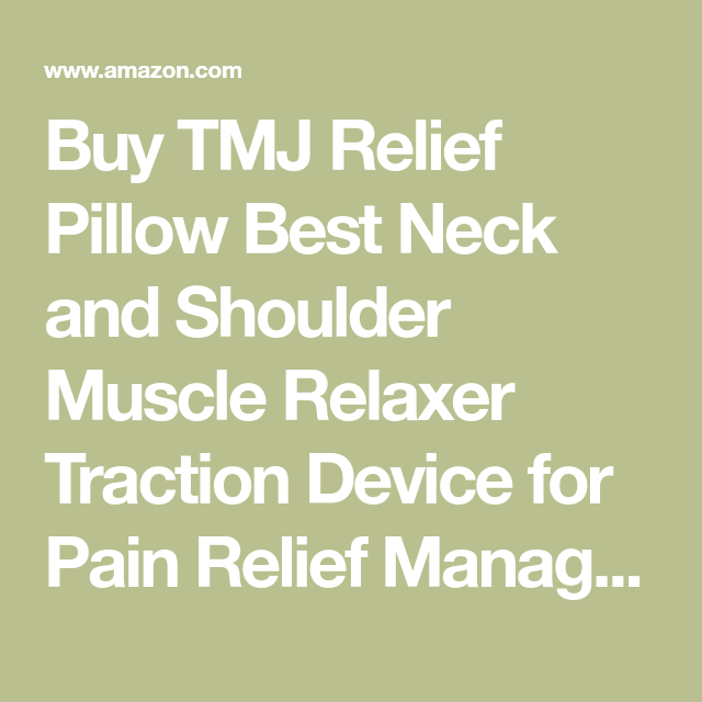 Buy Tmj Relief Pillow Best Neck And Shoulder Muscle Relaxer Traction