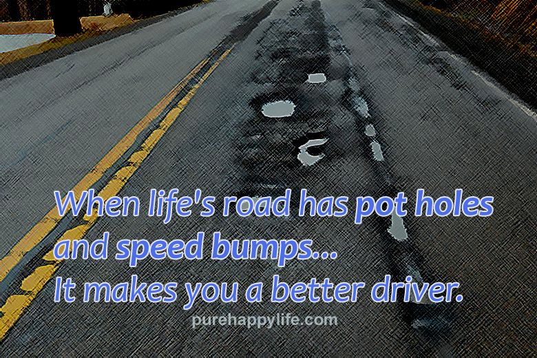 Life Quote When Lifes Road Has Pot Holes And Speed Bumps Just Go