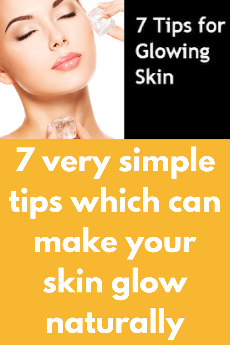 8 very simple tips which can make your skin glow naturally Tip 8