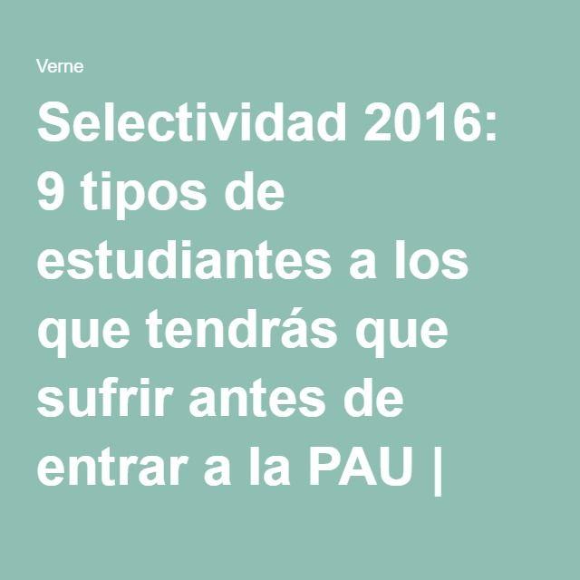 Selectividad 2016: 9 tipos de estudiantes a los que tendrás que sufrir antes de entrar a la PAU | Verne EL PAÍS