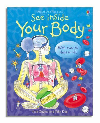 REFERENCIA. See Inside Your Body / Katie Daynes. This astonishingly inventive title allows young children to discover the inner workings of the human body in a gently humorous, yet wholly accurate way. Bright, original colour illustrations and diagrams display all the major organs of the human body and are accompanied by witty, clear and informative factual text. It contains over fifty flaps, which children can lift to reveal extra detail.