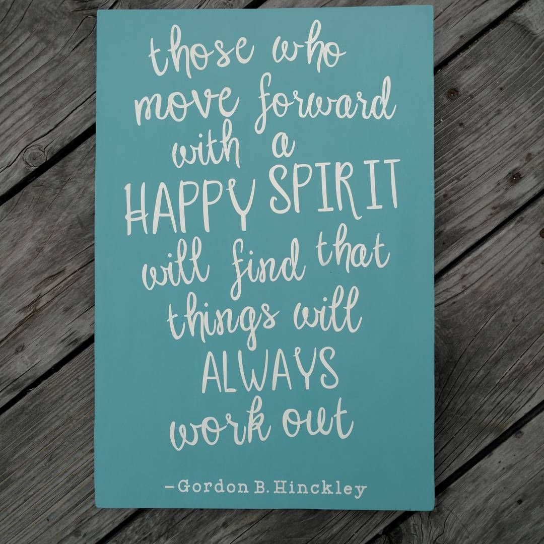 """Gordon B Hinckley Quotes Gordon B Hinckley Quote""""those Who Move Forward With A Happy"""