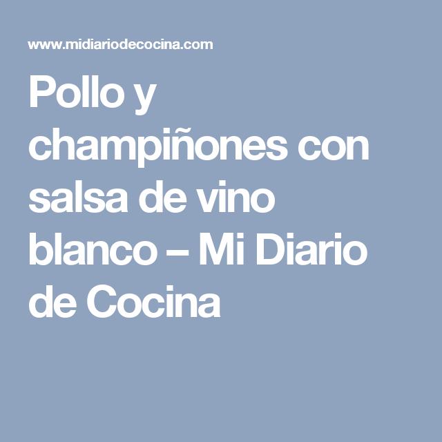 Pollo Y Champiñones Con Salsa De Vino Blanco Mi Diario De Cocina Receta Salsas De Vino Blanco Pollo Con Champiñones Champiñones