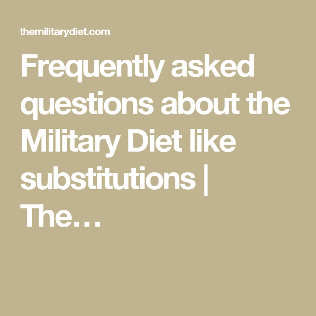 Frequently asked questions about the Military Diet like substitutions | The…