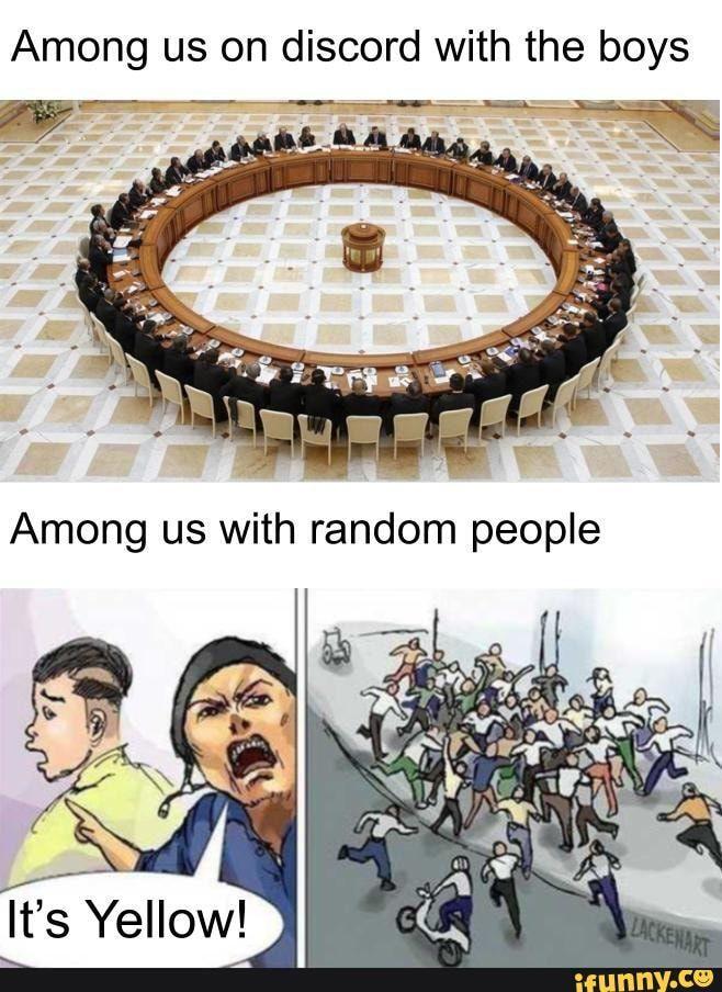 Among Us On Discord With The Boys Among Us With Random People It S Yellow Ifunny Stupid Memes Really Funny Memes Stupid Funny Memes