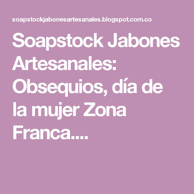 Soapstock Jabones Artesanales: Obsequios, día de la mujer Zona Franca....