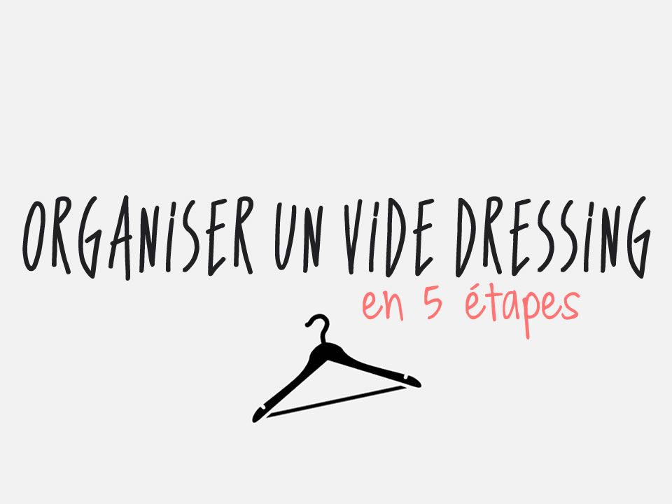 comment organiser un vide dressing   voici 5  u00e9tapes clefs